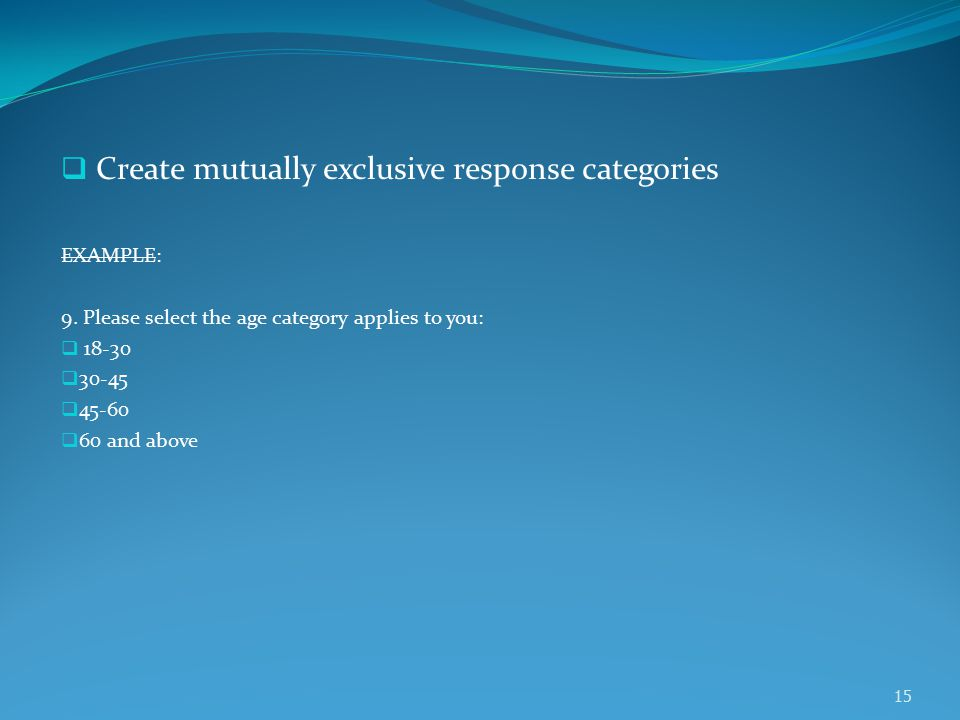  Create mutually exclusive response categories EXAMPLE: 9.