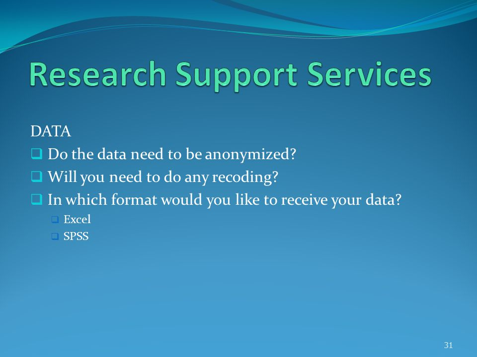 DATA  Do the data need to be anonymized.  Will you need to do any recoding.