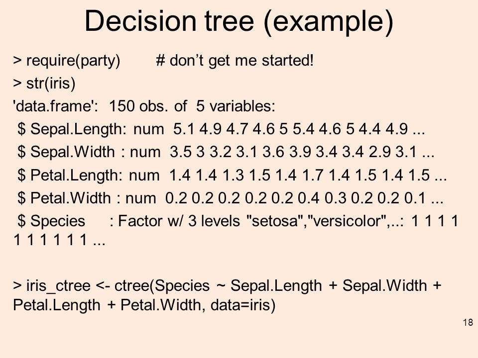 Decision tree (example) > require(party) # don't get me started.