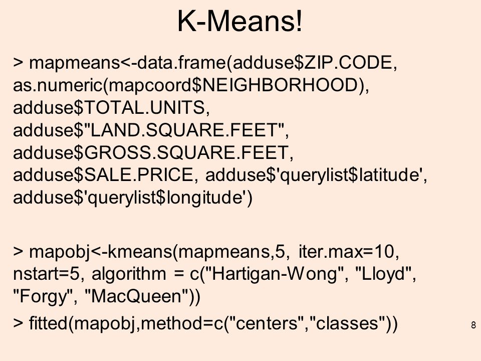 K-Means! > mapmeans<-data.frame(adduse$ZIP.CODE, as.numeric(mapcoord$NEIGHBORHOOD), adduse$TOTAL.UNITS, adduse$