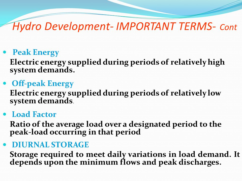 Hydro Development- IMPORTANT TERMS- Cont Peak Energy Electric energy supplied during periods of relatively high system demands. Off-peak Energy Electr
