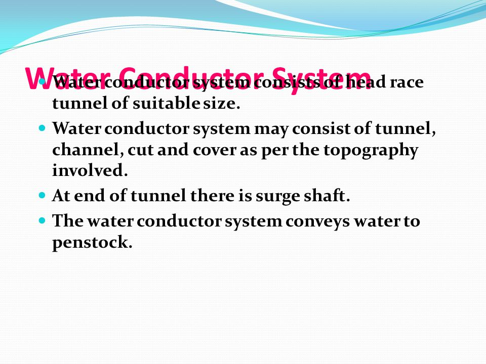 Water Conductor System Water conductor system consists of head race tunnel of suitable size. Water conductor system may consist of tunnel, channel, cu