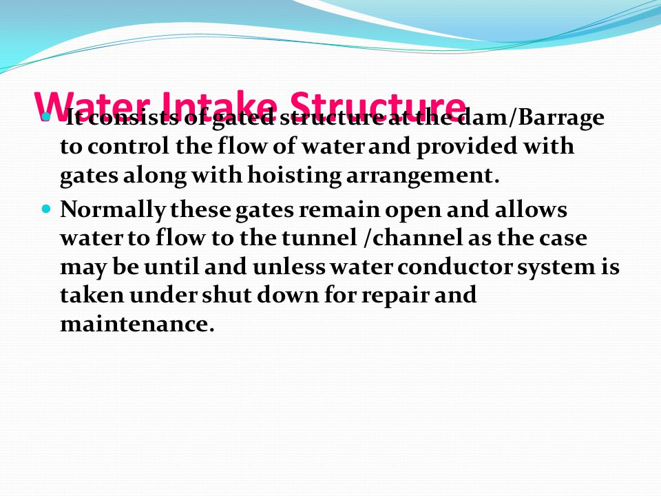 Water Intake Structure It consists of gated structure at the dam/Barrage to control the flow of water and provided with gates along with hoisting arra