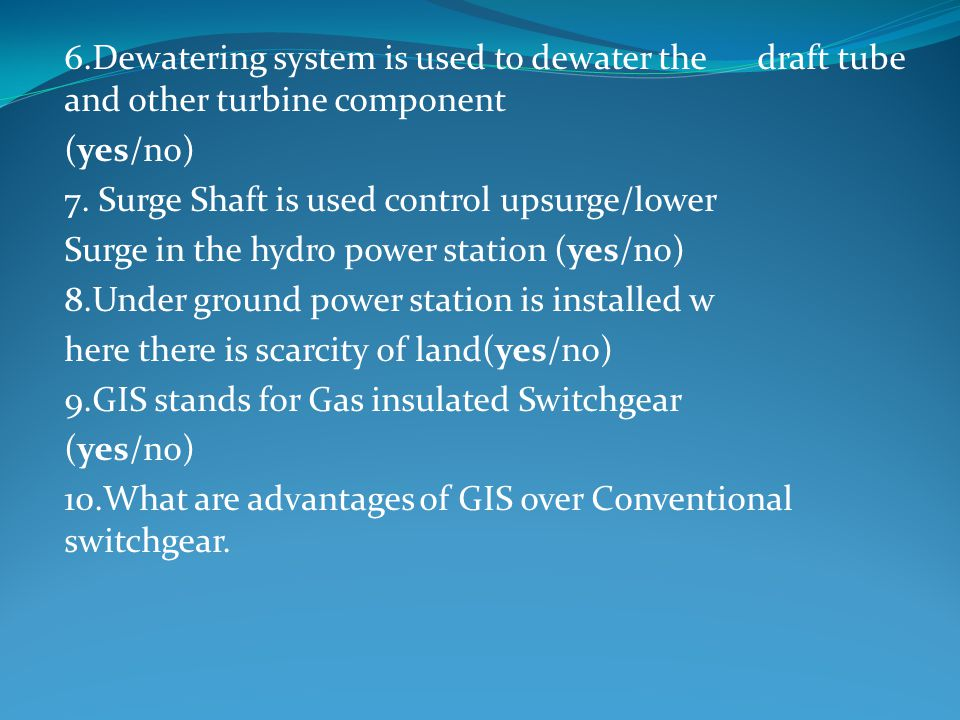 6.Dewatering system is used to dewater the draft tube and other turbine component (yes/no) 7. Surge Shaft is used control upsurge/lower Surge in the h