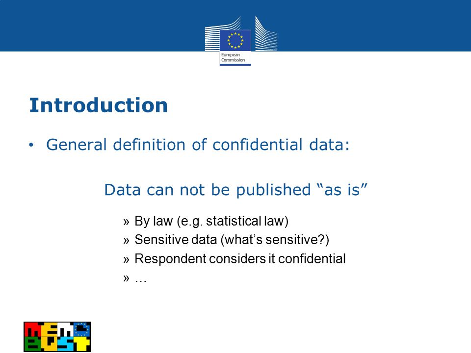 Introduction General definition of confidential data: Data can not be published as is »By law (e.g.