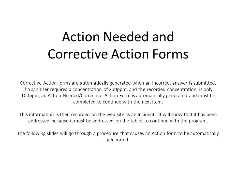 Action Needed and Corrective Action Forms Corrective Action forms are automatically generated when an incorrect answer is submitted. If a sanitizer re