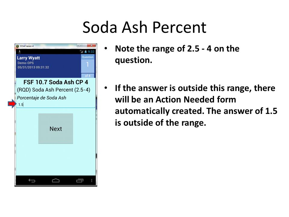 Soda Ash Percent Note the range of 2.5 - 4 on the question. If the answer is outside this range, there will be an Action Needed form automatically cre