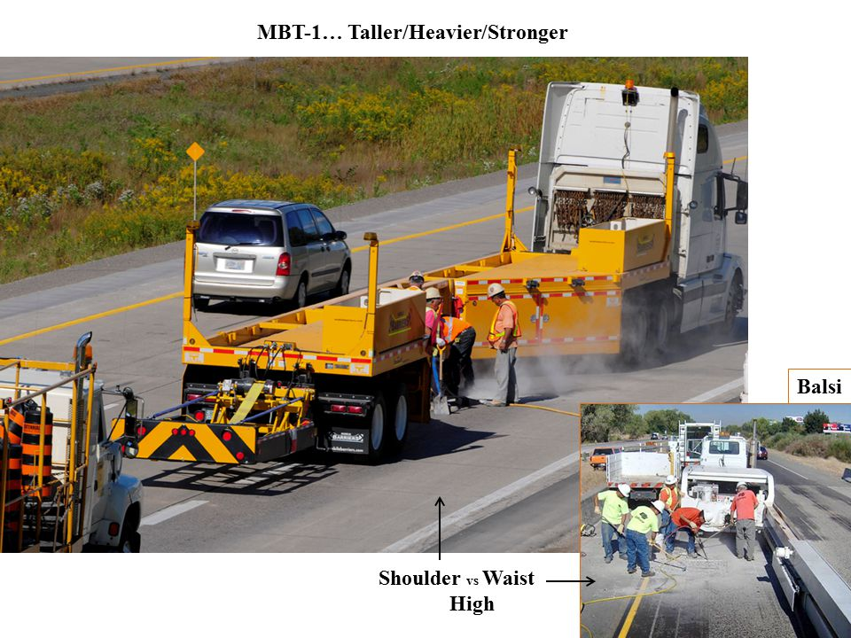 MBT-1… Better Physical & Visual Barrier Traffic cant see in (better traffic flows) Crews can still see out Balsi Less Physical & Less Visual Barrier