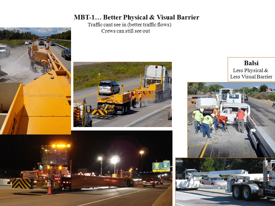 MBT-1… On-board: Power - 120/240, solar & batteries, Air – enough for jackhammer, impact wrenches & tools Lights – great lighting – better than traditional 4 head arrays (ASSE study) Storage – lockable storage & 20' decks for materials & supplies Signage & TMA (typically TL-3) Balsi