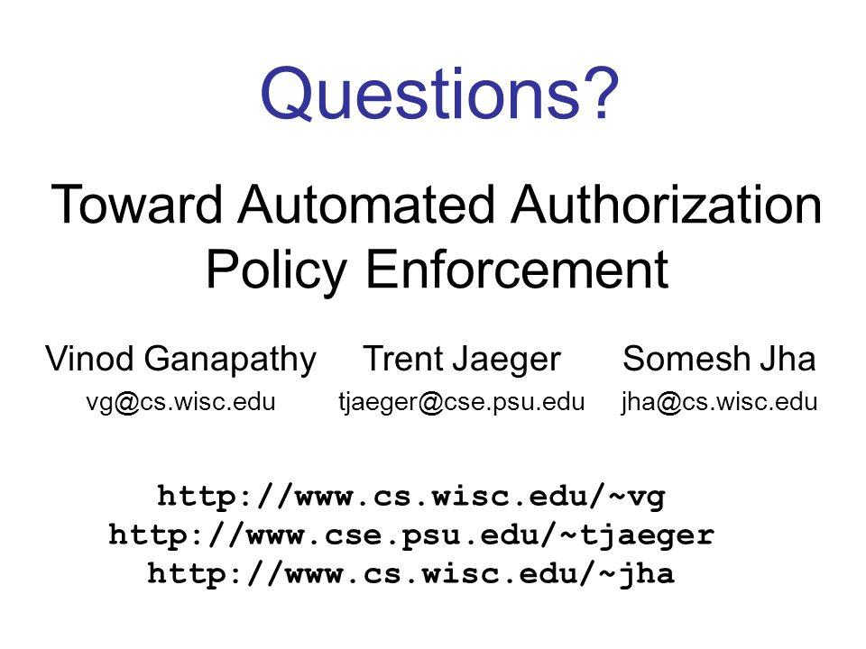 Vinod Ganapathy vg@cs.wisc.edu Trent Jaeger tjaeger@cse.psu.edu Somesh Jha jha@cs.wisc.edu Questions.