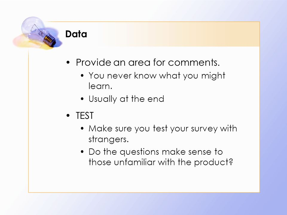 Data Provide an area for comments. You never know what you might learn.