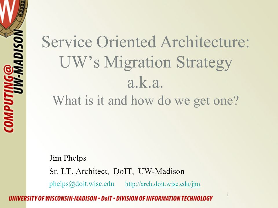 1 Service Oriented Architecture: UW's Migration Strategy a.k.a.