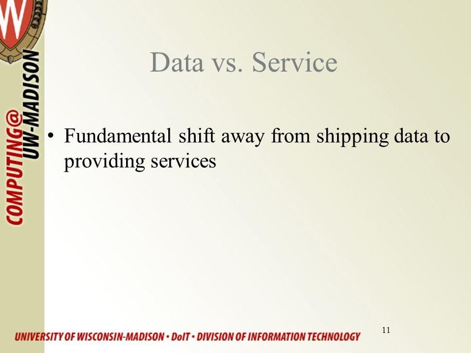 11 Data vs. Service Fundamental shift away from shipping data to providing services