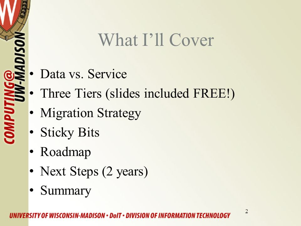 2 What I'll Cover Data vs. Service Three Tiers (slides included FREE!) Migration Strategy Sticky Bits Roadmap Next Steps (2 years) Summary