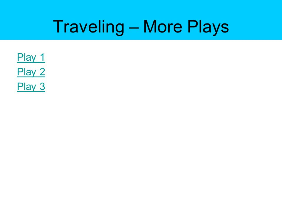Traveling – More Plays Play 1 Play 2 Play 3