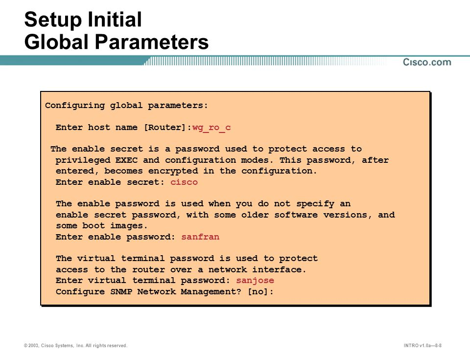 INTRO v1.0a—8-8 © 2003, Cisco Systems, Inc. All rights reserved. Setup Initial Global Parameters Configuring global parameters: Enter host name [Route