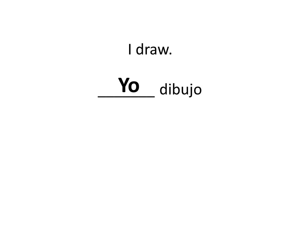 I draw. _______ dibujo Yo