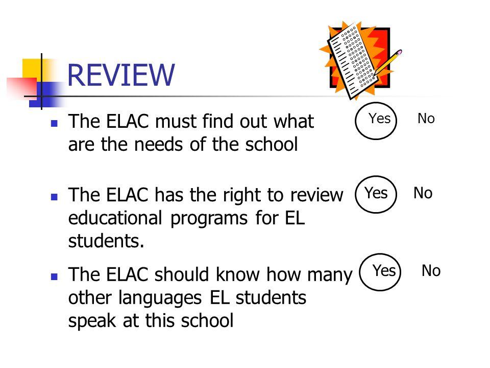 REVIEW The ELAC has 6 official tasks YesNo One of the official tasks is to assist the Parent Teacher Association (PTA) Los miembros del ELAC tienen que ser elegidos por los padres de los que están aprendendiendo el inglés YesNo