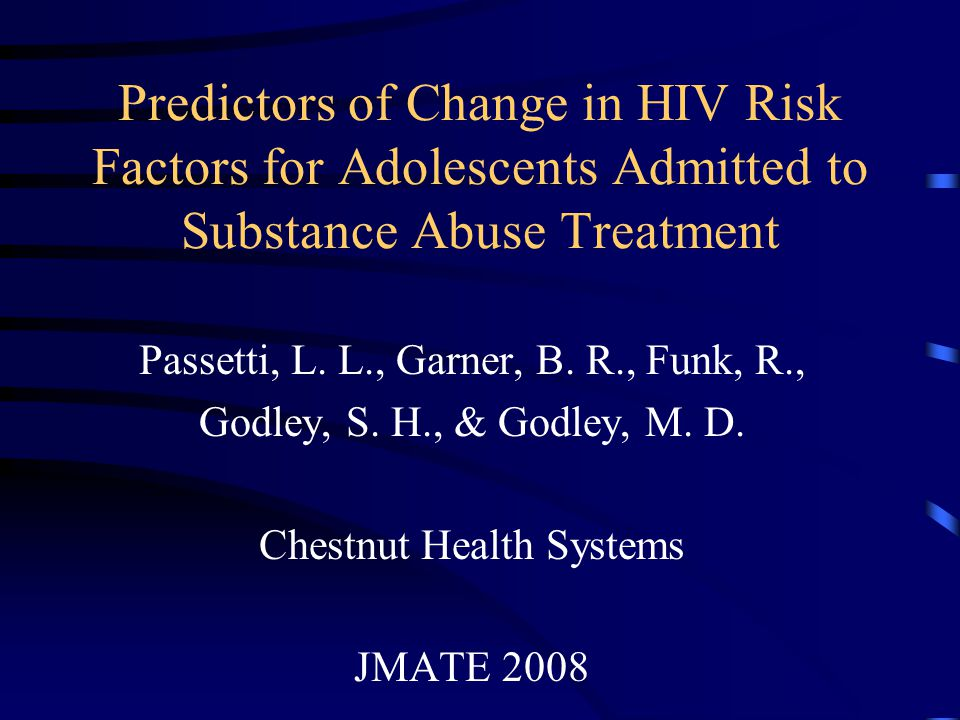 Predictors of Change in HIV Risk Factors for Adolescents Admitted to Substance Abuse Treatment Passetti, L. L., Garner, B. R., Funk, R., Godley, S. H.
