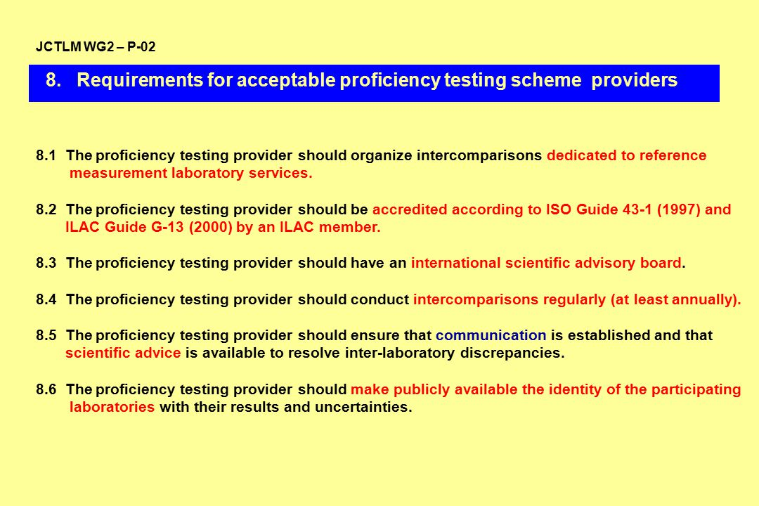 8. Requirements for acceptable proficiency testing scheme providers 8.1 The proficiency testing provider should organize intercomparisons dedicated to