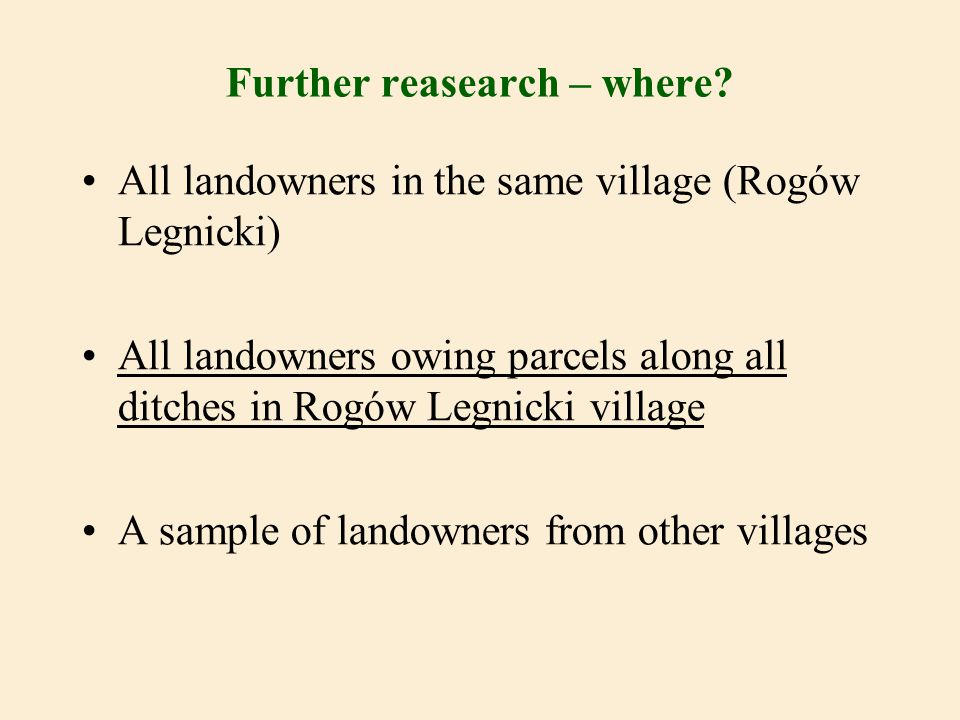 Further reasearch – where? All landowners in the same village (Rogów Legnicki) All landowners owing parcels along all ditches in Rogów Legnicki villag