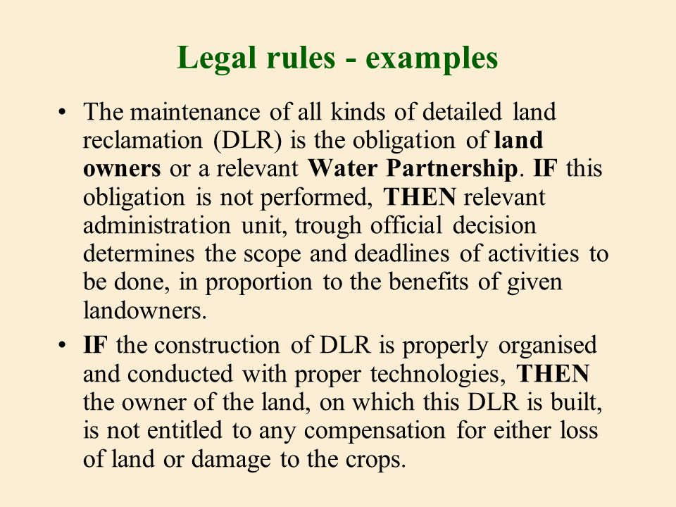 Legal rules - examples The maintenance of all kinds of detailed land reclamation (DLR) is the obligation of land owners or a relevant Water Partnership.