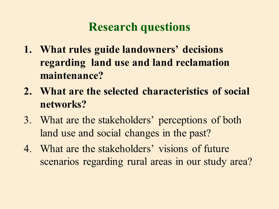 Research questions 1.What rules guide landowners' decisions regarding land use and land reclamation maintenance.