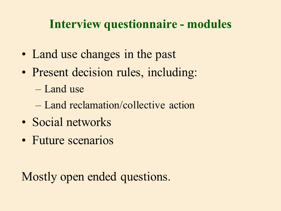 Interview questionnaire - modules Land use changes in the past Present decision rules, including: –Land use –Land reclamation/collective action Social
