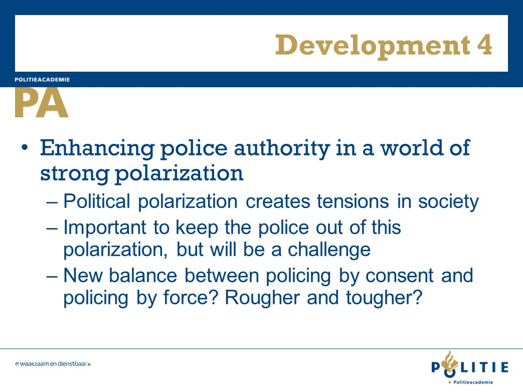 Development 4 Enhancing police authority in a world of strong polarization –Political polarization creates tensions in society –Important to keep the