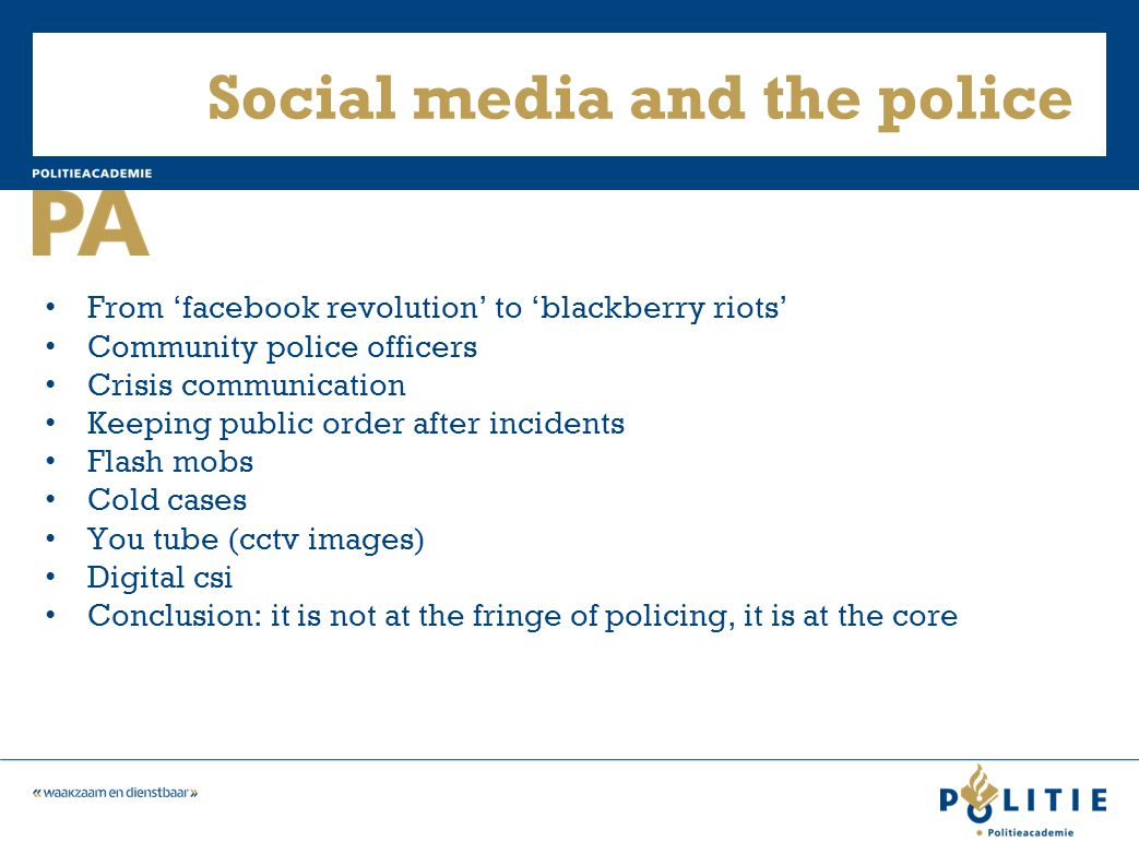 Social media and the police From 'facebook revolution' to 'blackberry riots' Community police officers Crisis communication Keeping public order after