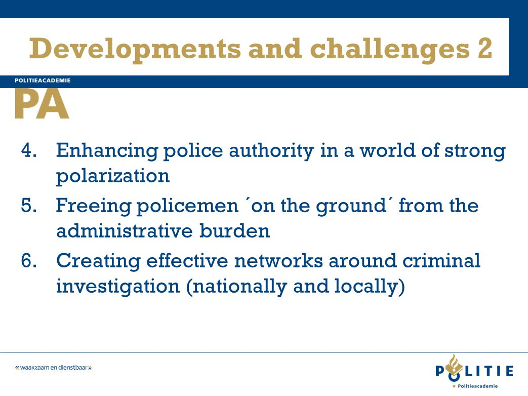 Developments and challenges 2 4.Enhancing police authority in a world of strong polarization 5.Freeing policemen ´on the ground´ from the administrati