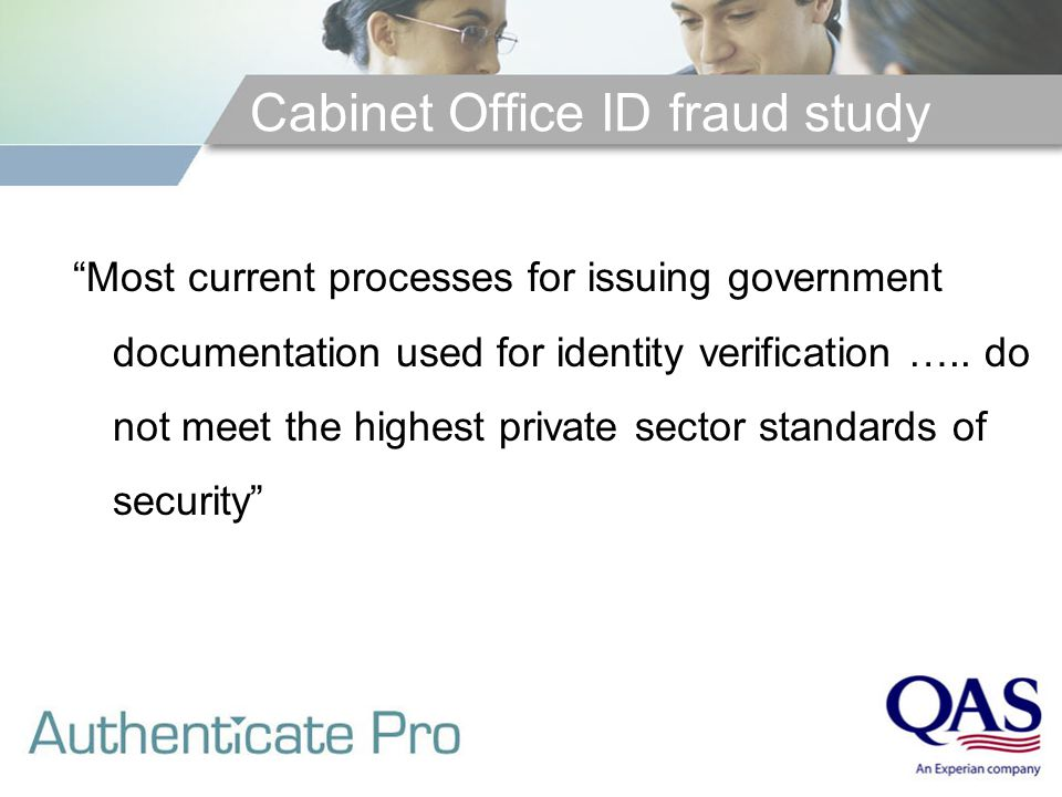 Cabinet Office ID fraud study Most current processes for issuing government documentation used for identity verification …..