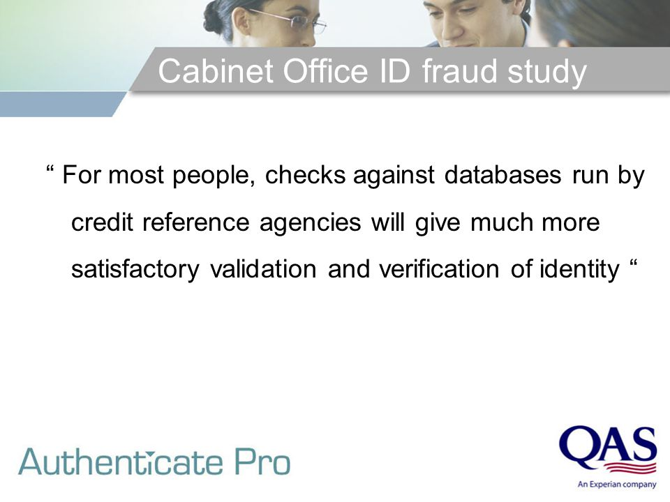 Cabinet Office ID fraud study For most people, checks against databases run by credit reference agencies will give much more satisfactory validation and verification of identity