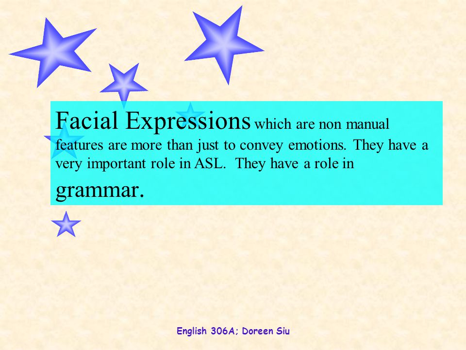 English 306A; Doreen Siu Facial Expressions which are non manual features are more than just to convey emotions.