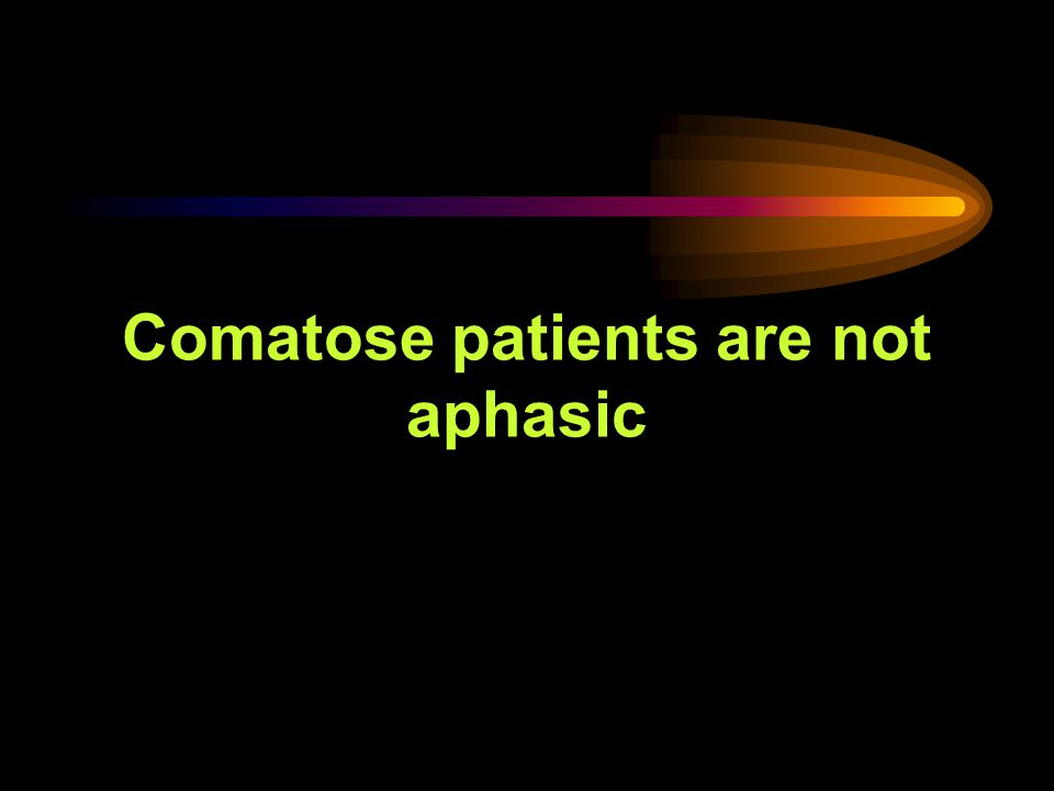 Comatose patients are not aphasic