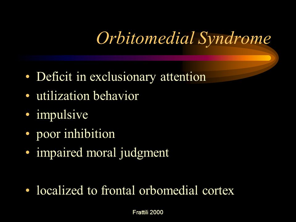 Frattili 2000 Orbitomedial Syndrome Deficit in exclusionary attention utilization behavior impulsive poor inhibition impaired moral judgment localized to frontal orbomedial cortex