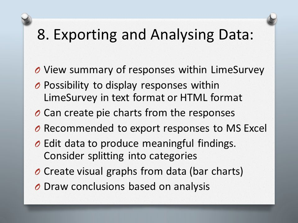 8. Exporting and Analysing Data: O View summary of responses within LimeSurvey O Possibility to display responses within LimeSurvey in text format or