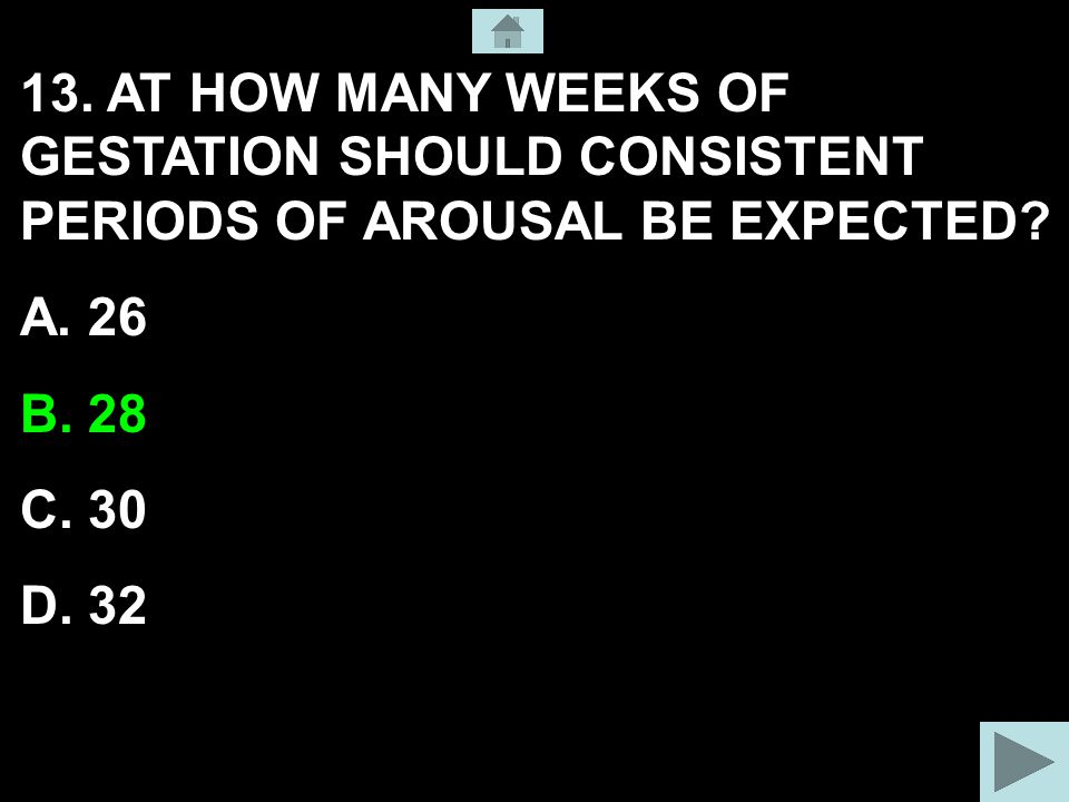 13. AT HOW MANY WEEKS OF GESTATION SHOULD CONSISTENT PERIODS OF AROUSAL BE EXPECTED.