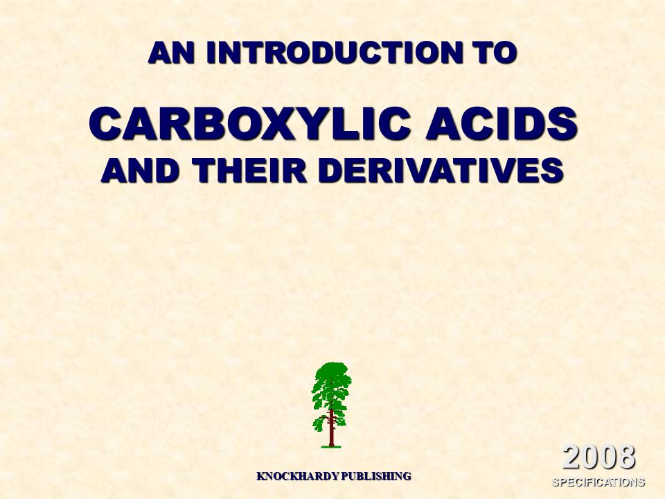 AN INTRODUCTION TO CARBOXYLIC ACIDS AND THEIR DERIVATIVES KNOCKHARDY PUBLISHING 2008 SPECIFICATIONS