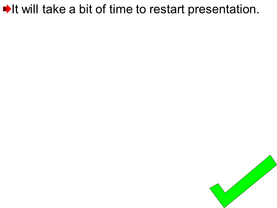 It will take a bit of time to restart presentation.