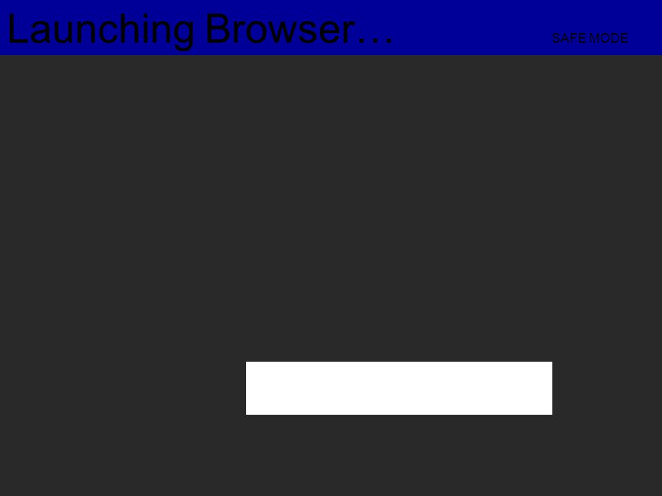 Launching Browser… SAFE MODE