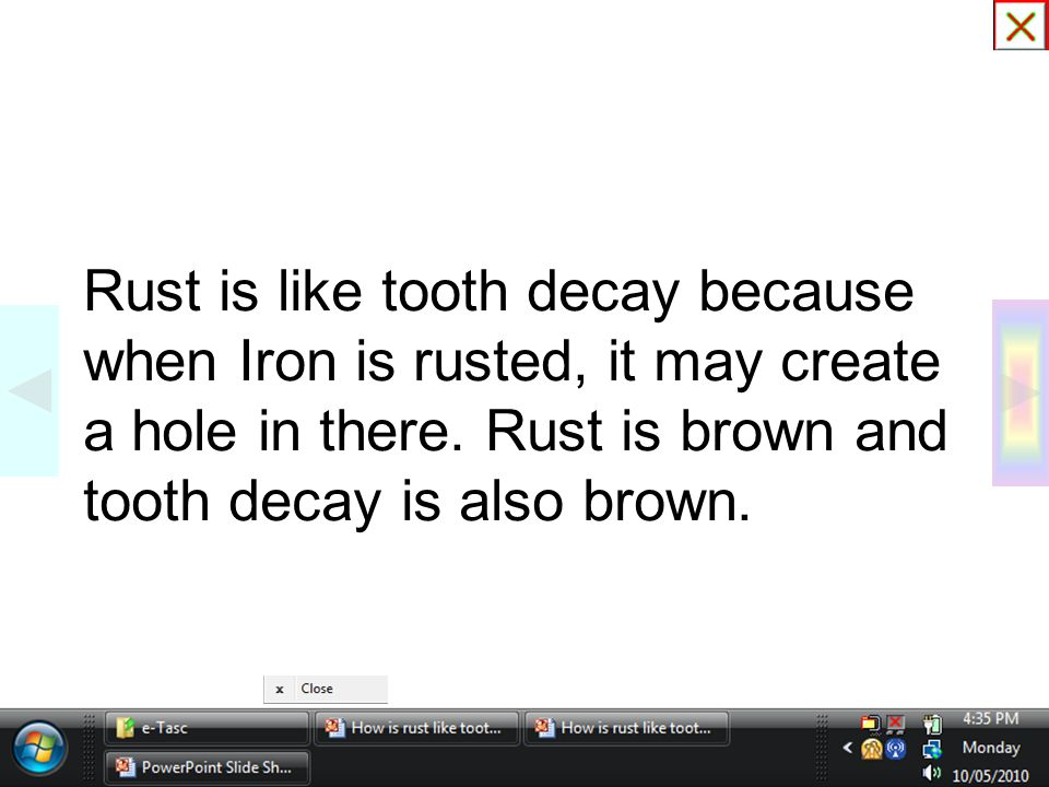 Rust is like tooth decay because when Iron is rusted, it may create a hole in there.