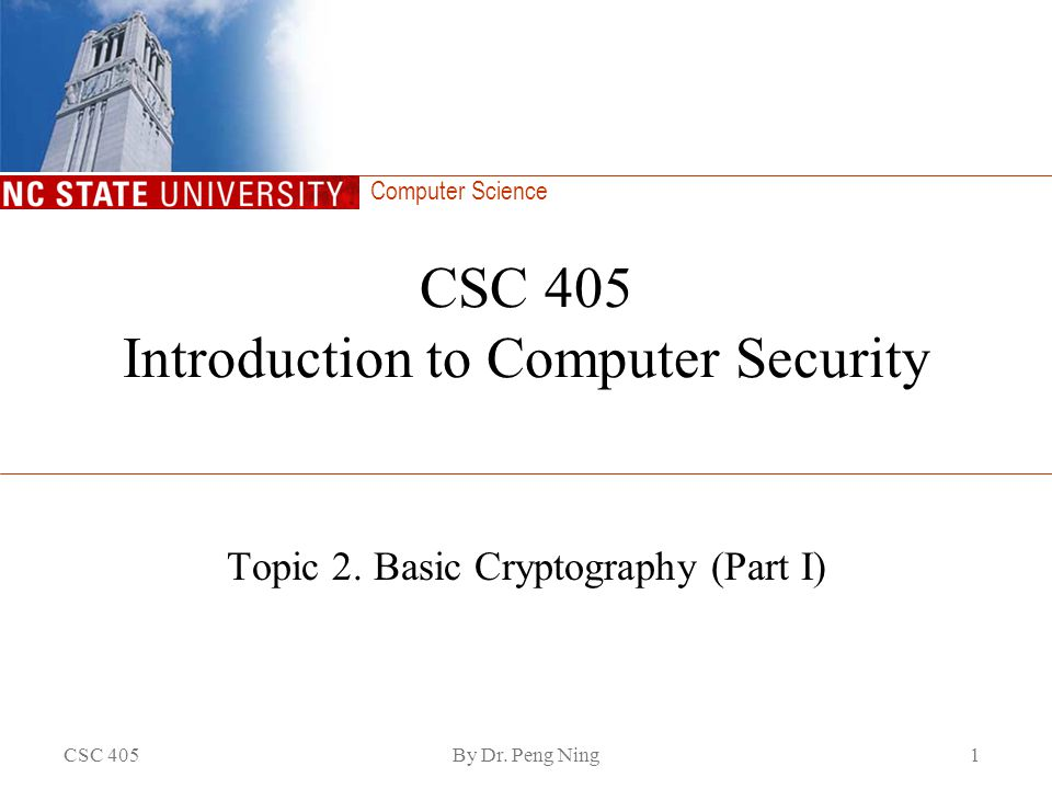 Computer Science CSC 405By Dr. Peng Ning1 CSC 405 Introduction to Computer Security Topic 2.