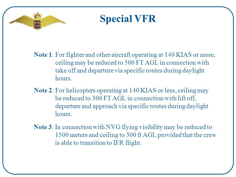 Special VFR Note 1: For fighter and other aircraft operating at 140 KIAS or more, ceiling may be reduced to 500 FT AGL in connection with take off and departure via specific routes during daylight hours.