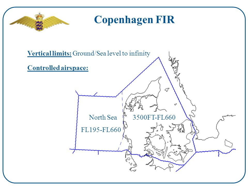 Copenhagen FIR North Sea FL195-FL660 3500FT-FL660 Vertical limits: Ground/Sea level to infinity Controlled airspace: