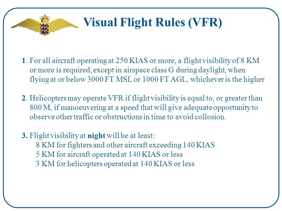 Visual Flight Rules (VFR) 1. For all aircraft operating at 250 KIAS or more, a flight visibility of 8 KM or more is required, except in airspace class