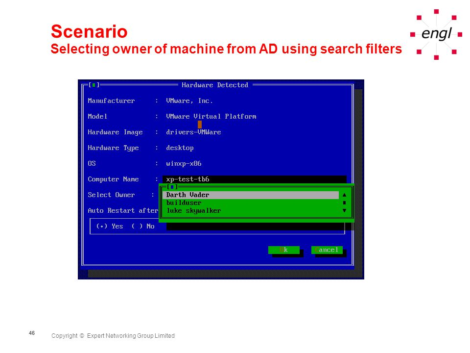Copyright © Expert Networking Group Limited 46 Scenario Selecting owner of machine from AD using search filters