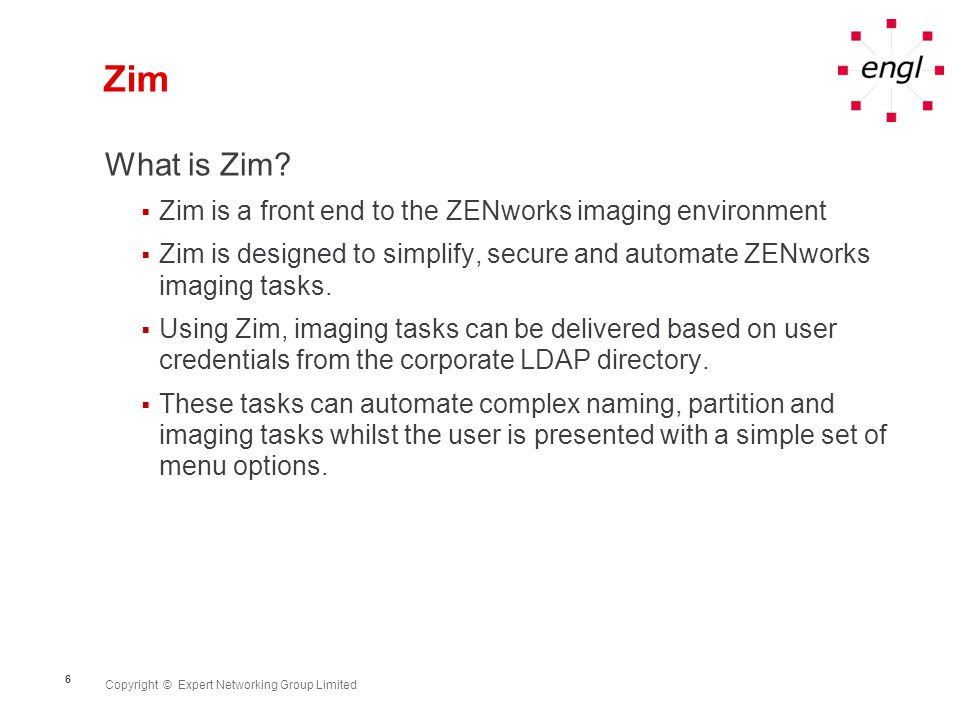 Copyright © Expert Networking Group Limited 6 Zim What is Zim.
