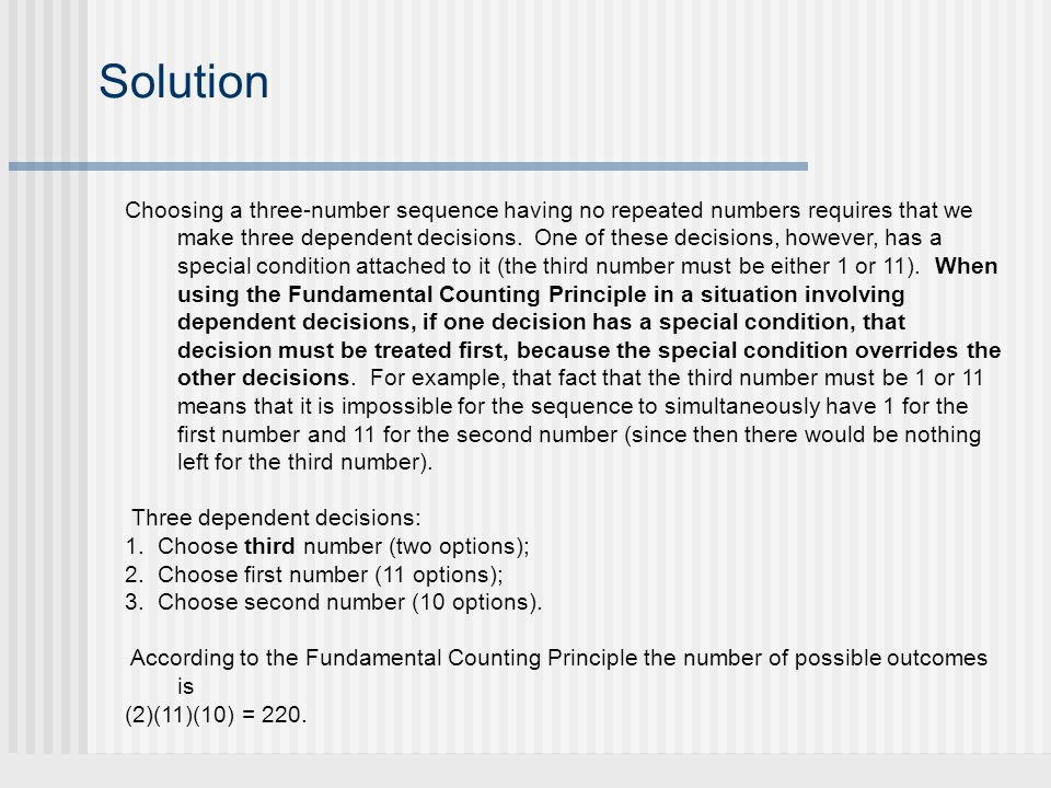 Solution Choosing a three-number sequence having no repeated numbers requires that we make three dependent decisions.