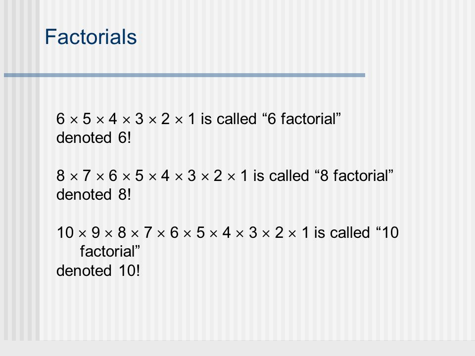 Factorials 6  5  4  3  2  1 is called 6 factorial denoted 6.